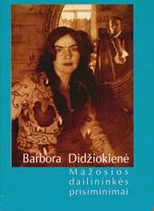 """Knyga """"Barbora Didžiokienė. Mažosios dailininkės prisiminimai"""""""