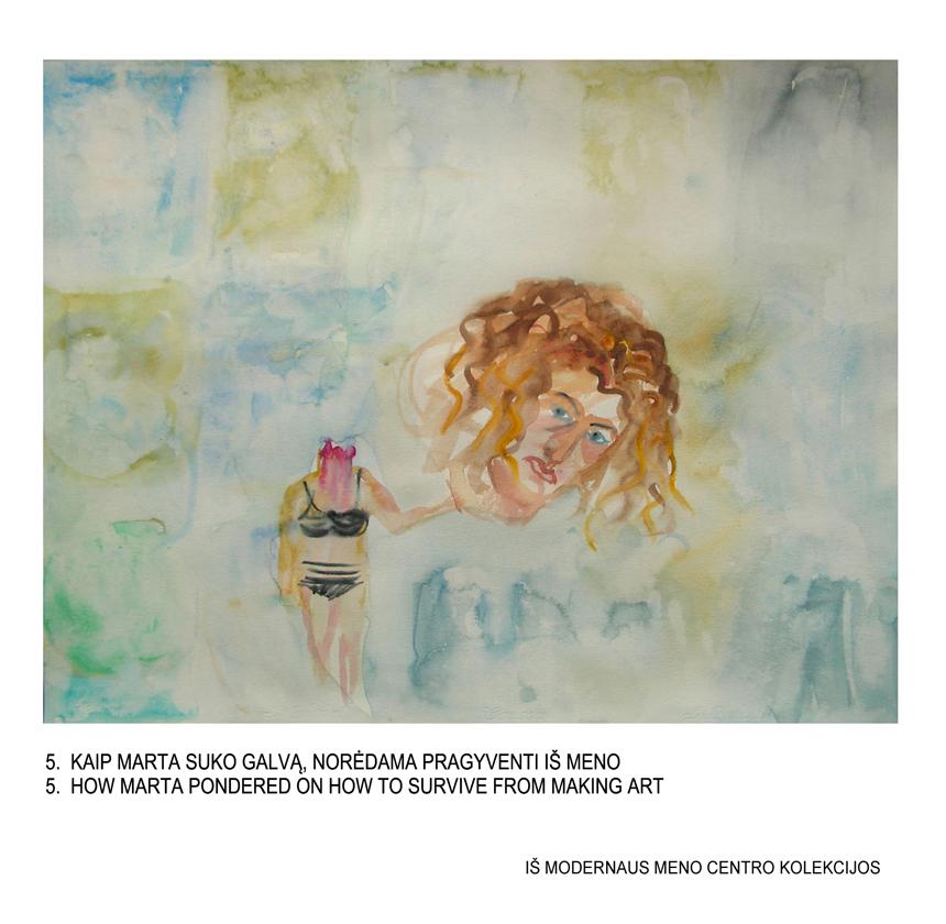 """Marta Vosyliūtė. """"Kaip Marta suko galvą, norėdama pragyventi iš meno"""". Iš Modernaus meno centro kolekcijos"""
