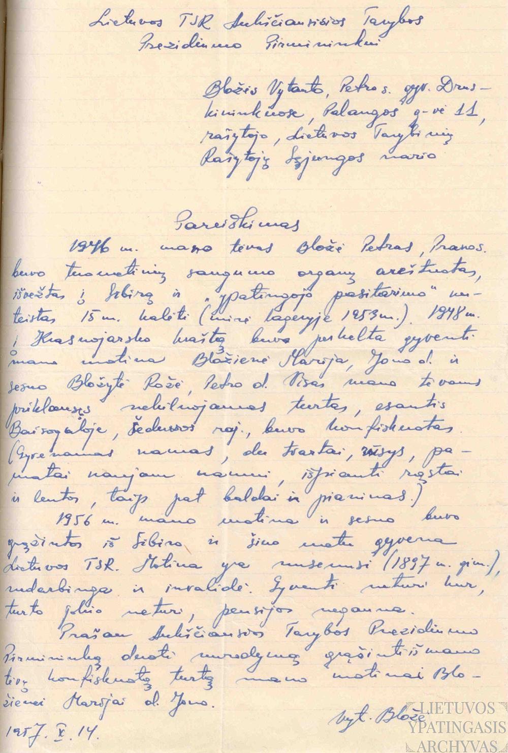 Vytauto Bložės 1957 m. spalio 14 d. pareiškimas LSSR Aukščiausiosios Tarybos Prezidiumo pirmininkui dėl konfiskuoto turto grąžinimo iš tremties sugrįžusiai motinai. Lietuvos ypatingasis archyvas, f. K-1, ap. 58, b. Nr. 3364/3, l. 66.