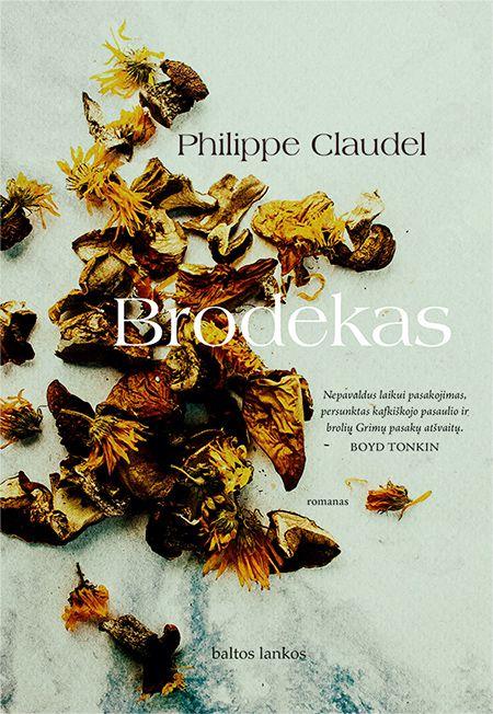 """Philippe Claudel. """"Brodekas"""". Iš prancūzų kalbos vertė Jonė Ramunytė. – V.: """"Baltos lankos"""", 2018."""