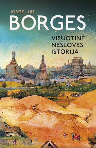 """Jorge Luis Borges. """"Visuotinė nešlovės istorija"""".  Iš ispanų kalbos vertė Linas Rybelis. – V.:  Lietuvos rašytojų sąjungos leidykla, 2017."""