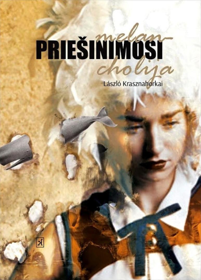"""Laszlo Krasznahorkai. """"Priešinimosi melancholija"""".  Iš vengrų kalbos vertė Vitas Agurkis. – V.:  """"Kitos knygos"""", 2016."""