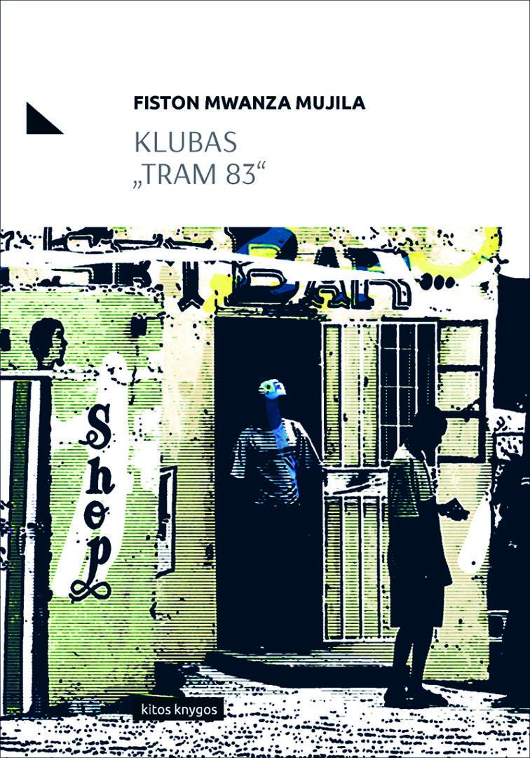 """Fiston Mwanza Mujila. """"Klubas """"Tram 83"""".  Iš prancūzų kalbos vertė Dainius Gintalas. – V.: """"Kitos knygos"""", 2017."""
