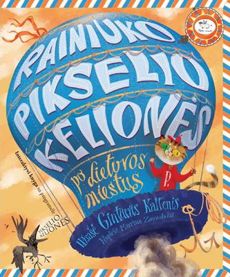 """Gintaras Kaltenis. """"Rainiuko Pikselio kelionės po  Lietuvos miestus"""". Iliustravo  Marius Zavadskis. – V.: """"Nieko rimto"""", 2018."""