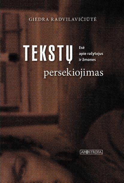"""Giedra  Radvilavičiūtė. """"Tekstų  persekiojimas"""". –  V.: """"Apostrofa"""", 2018."""