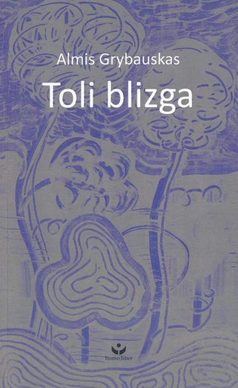 "Almis Grybauskas. ""Toli blizga"". – V.: ""Homo liber"",  2017."